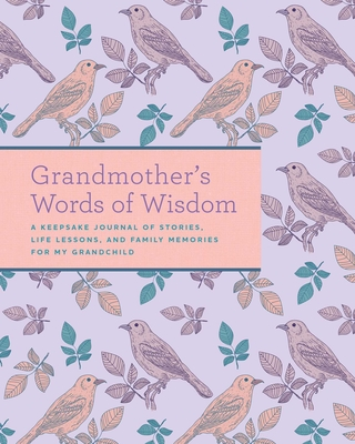 Grandmother's Words of Wisdom: A Keepsake Journal of Stories, Life Lessons, and Family Memories for My Grandchild Cover Image