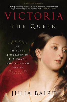 Victoria: The Queen: An Intimate Biography of the Woman Who Ruled an Empire Cover Image