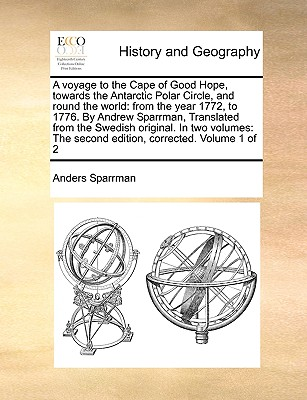 A Voyage to the Cape of Good Hope, Towards the Antarctic Polar Circle, and Round the World: From the Year 1772, to 1776. by Andrew Sparrman, Translate Cover Image