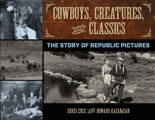 Cowboys, Creatures, and Classics: The Story of Republic Pictures Cover Image