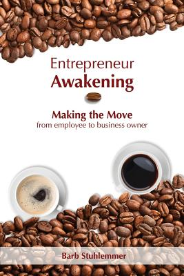 Entrepreneur Awakening: Making the Move from employee to business owner Cover Image