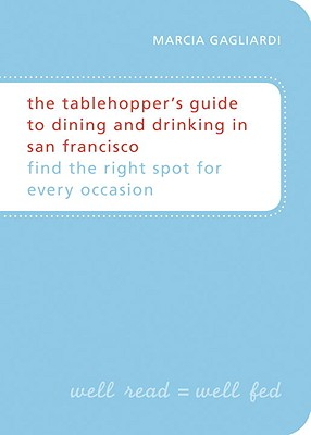 The Tablehopper's Guide to Dining and Drinking in San Francisco Cover