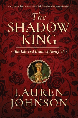 The Shadow King: The Life and Death of Henry VI Cover Image