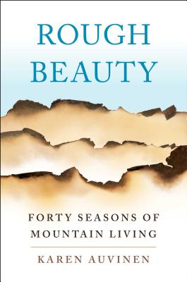 Rough Beauty: Forty Seasons of Mountain Living Cover Image