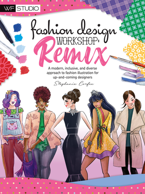 Fashion Design Workshop: Remix: A modern, inclusive, and diverse approach to fashion illustration for up-and-coming designers (Walter Foster Studio) Cover Image