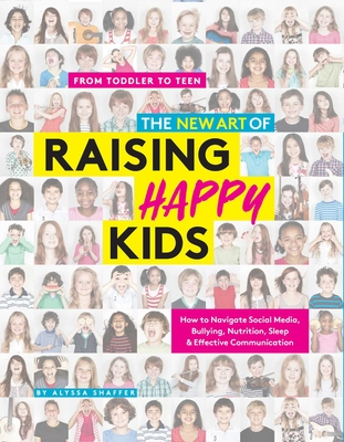 The New Art of Raising Happy Kids: Today's Guide to a Strong, Confident & Caring Child Cover Image