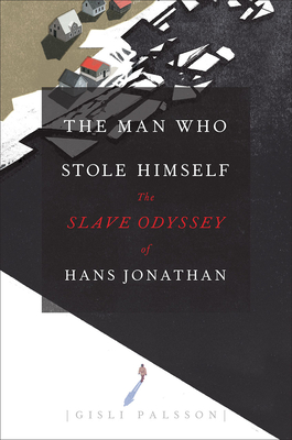 The Man Who Stole Himself: The Slave Odyssey of Hans Jonathan Cover Image
