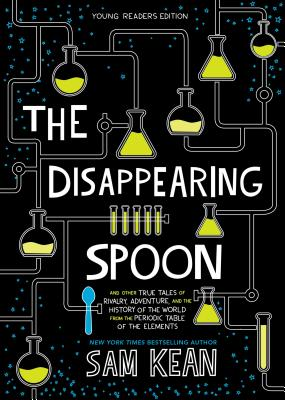 The Disappearing Spoon: And Other True Tales of Rivalry, Adventure, and the History of the World from the Periodic Table of the Elements (Young Readers Edition) Cover Image