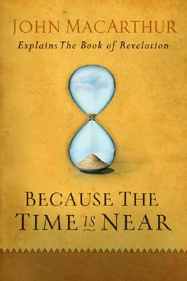Because the Time is Near: John MacArthur Explains the Book of Revelation Cover Image