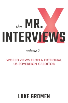 The Mr. X Interviews Volume 2: World Views from a Fictional US Sovereign Creditor Cover Image