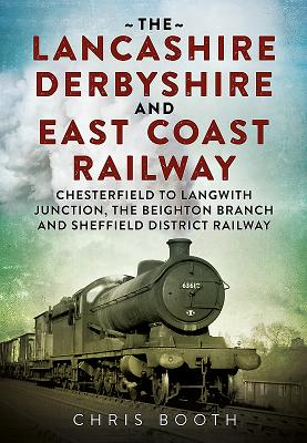 The Lancashire Derbyshire and East Coast Railway. Volume 1: Chesterfield to Langwith Junction, the Beighton Branch and Sheffield District Railway Cover Image