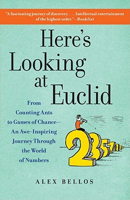 Here's Looking at Euclid: From Counting Ants to Games of Chance - An Awe-Inspiring Journey Through the World of Numbers Cover Image