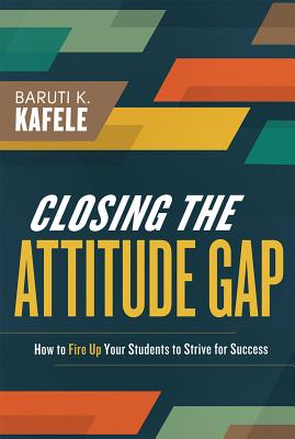 Closing the Attitude Gap: How to Fire Up Your Students to Strive for Success Cover Image