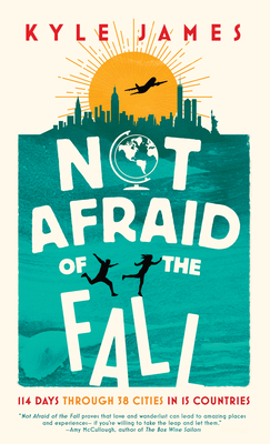 Not Afraid of the Fall: 114 Days Through 38 Cities in 15 Countries Cover Image
