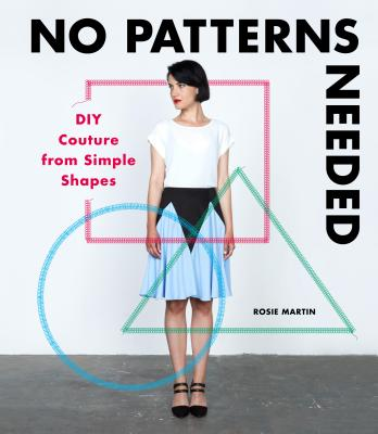 No Patterns Needed: DIY Couture from Simple Shapes Cover Image