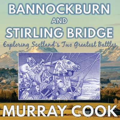 Bannockburn and Stirling Bridge: Exploring Scotland's Two Greatest Battles Cover Image