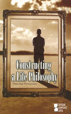 Constructing a Life Philosophy (Opposing Viewpoints) Cover Image