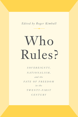 Who Rules?: Sovereignty, Nationalism, and the Fate of Freedom in the Twenty-First Century Cover Image