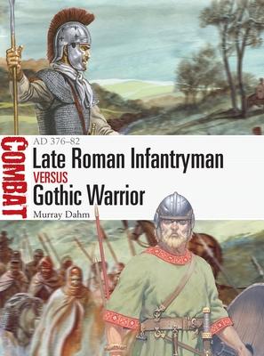 Late Roman Infantryman vs Gothic Warrior: AD 376–82 (Combat) Cover Image