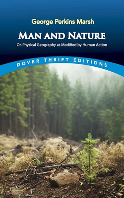 Man and Nature: Or, Physical Geography as Modified by Human Action (Dover Thrift Editions) Cover Image