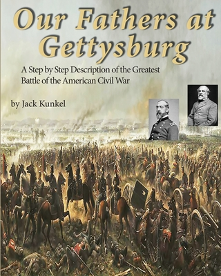Our Fathers at Gettysburg: A Step by Step Description of the Greatest Battle of the American Civil War Cover Image