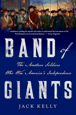 Band of Giants: The Amateur Soldiers Who Won America's Independence Cover Image