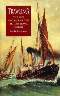 Trawling: The Rise and Fall of the British Trawl Fishery (Exeter Maritime Studies) Cover Image