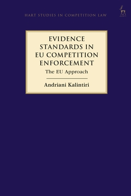 Evidence Standards in Eu Competition Enforcement: The Eu Approach (Hart Studies in Competition Law) Cover Image