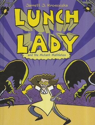 Lunch Lady and the Mutant Mathletes Cover
