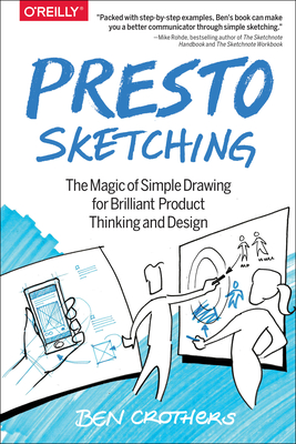 Presto Sketching: The Magic of Simple Drawing for Brilliant Product Thinking and Design Cover Image