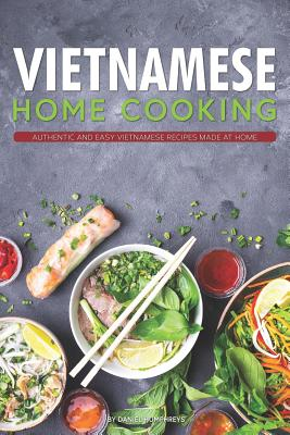 Vietnamese Home Cooking: Authentic and Easy Vietnamese Recipes Made at Home Cover Image