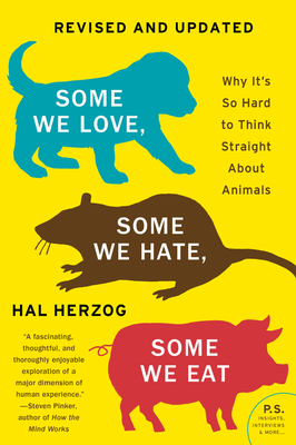 Some We Love, Some We Hate, Some We Eat [Second Edition]: Why It's So Hard to Think Straight About Animals Cover Image