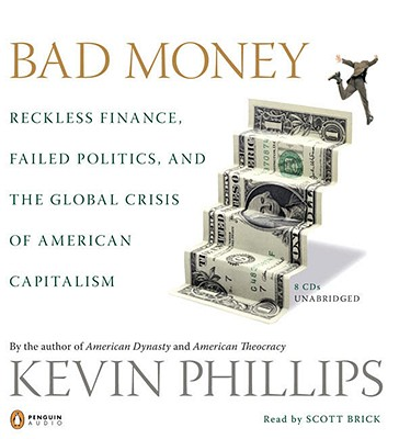 Bad Money: Reckless Finance, Failed Politics, and the Global Crisis ofAmerican Capitalism Cover Image
