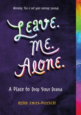 Leave. Me. Alone.: A Place to Drop Your Drama Cover Image
