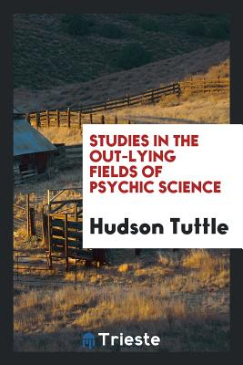Studies in the Out-Lying Fields of Psychic Science (Paperback) | Chaucer's  Books