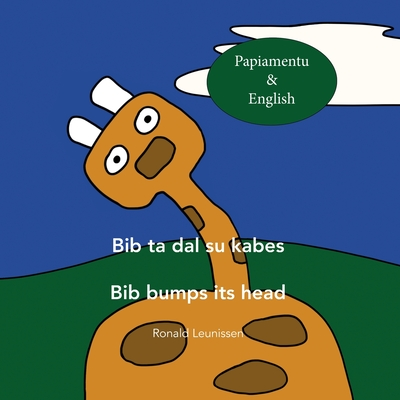Bib ta dal su kabes - Bib bumps its head: Papiamentu & English Cover Image