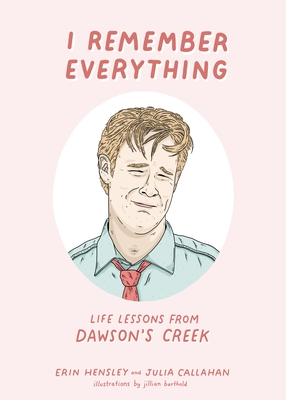 I Remember Everything: Life Lessons from Dawson's Creek Cover Image