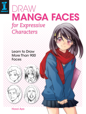 Draw Manga Faces for Expressive Characters: Learn to Draw More Than 900 Faces Cover Image