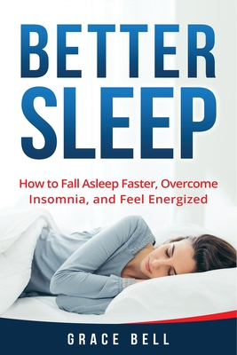 Better Sleep: How to Fall Asleep Faster, Overcome Insomnia, and Feel Energized Cover Image