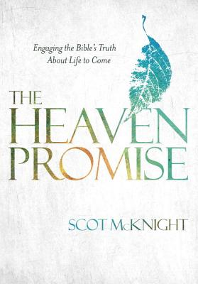 The Heaven Promise: Engaging the Bible's Truth About Life to Come Cover Image