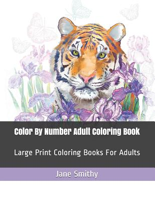 Color By Number Adult Coloring Book: Large Print Coloring Books For Adults Cover Image