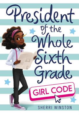 President of the Whole Sixth Grade: Girl Code (President Series #3) Cover Image