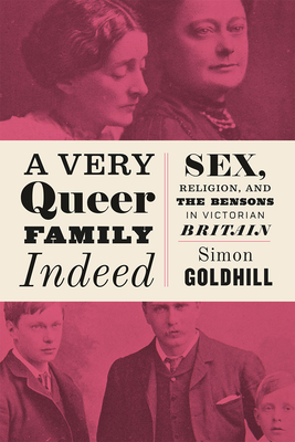 A Very Queer Family Indeed: Sex, Religion, and the Bensons in Victorian Britain Cover Image