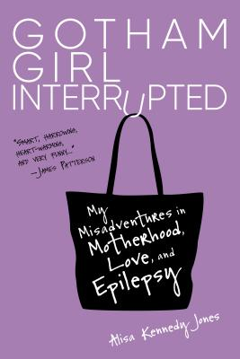 Gotham Girl Interrupted: My Misadventures in Motherhood, Love, and Epilepsy Cover Image