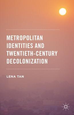 Metropolitan Identities and Twentieth-Century Decolonization Cover Image