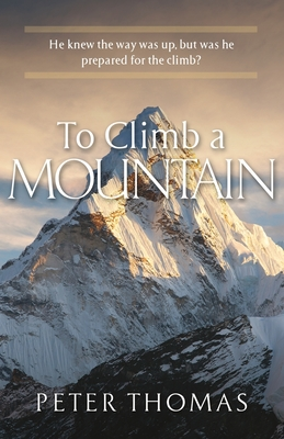To Climb a Mountain: He knew the way was up, but was he prepared for the climb? Cover Image