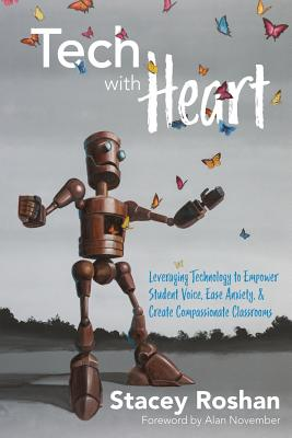 Tech with Heart: Leveraging Technology to Empower Student Voice, Ease Anxiety, and Create Compassionate Classrooms Cover Image