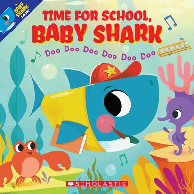 Time for School, Baby Shark: Doo Doo Doo Doo Doo Doo (A Baby Shark Book) Cover Image