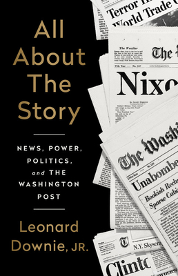 All About the Story: News, Power, Politics, and the Washington Post Cover Image