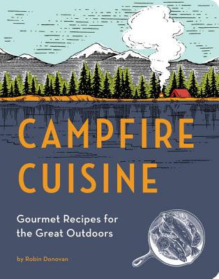 Campfire Cuisine: Gourmet Recipes for the Great Outdoors Cover Image